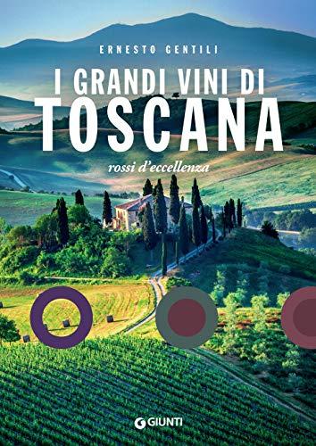 I grandi vini di Toscana: Rossi d\'eccellenza (Italian Edition)