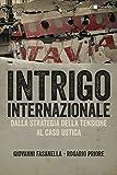 Intrigo internazionale. Perché la guerra in Italia. Le verità che non si sono mai potute dire