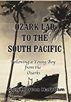 Ozark Lad to the South Pacific: Following a Young Boy from the Ozarks into World War II