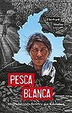 Pesca Blanca: Ungeschminkte Berichte aus Kolumbien