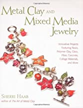 Metal Clay and Mixed Media Jewelry: Innovative Projects Featuring Resin, Polymer Clay, Fiber, Glass, Ceramics, Collage Mat...