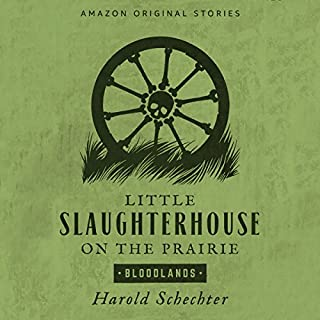 Little Slaughterhouse on the Prairie                   Written by:                                                                                                                                 Harold Schechter                               Narrated by:                                                                                                                                 Steven Weber                      Length: 1 hr and 19 mins     1 rating     Overall 4.0
