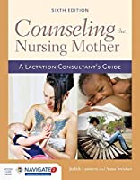 Counseling the Nursing Mother: A Lactation Consultant's Guide