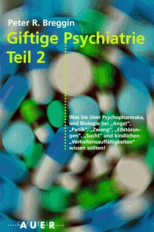 Giftige Psychiatrie, Bd.2, Was Sie über Psychopharmaka und Biologie bei \'Angst\', \'Panik\', \'Zwang\', \'Eßstörungen\', \'Sucht\' und kindlichen Verhaltensauffälligkeiten wissen sollten.