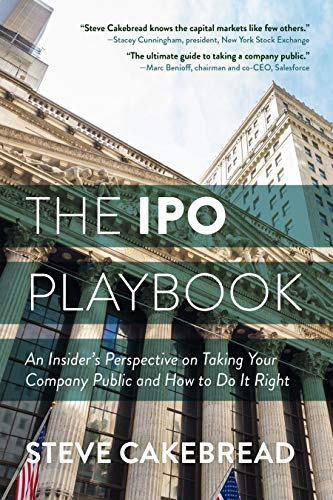 IPO Playbook: An Insider's Perspective on Taking Your Company Public and How to Do It Right