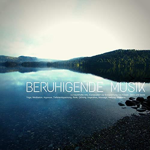 Beruhigende Musik - 15 traumhafte XXL-Klangwelten zur Entspannung von Körper, Geist & Seele Titelbild