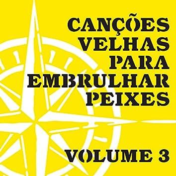 Canções Velhas para Embrulhar Peixes, Vol. 3