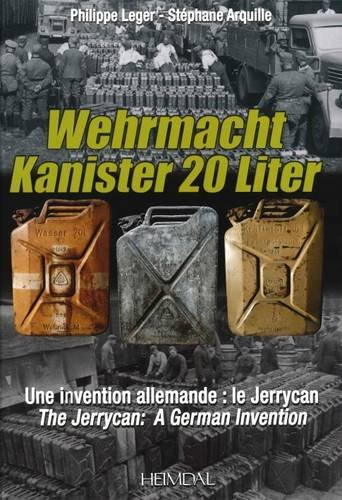 Wehrmacht Kanister 20 Liter: Une invention allemande Le Jerrycan (English and French Edition) by Philippe Leger (2015-02-19)