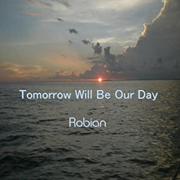 Tomorrow Will Be Our Day