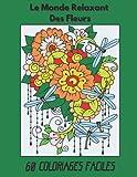 Le Monde Relaxant Des Fleurs - 60 Coloriages Faciles: Motifs Floraux et Insectes à Colorier Pour Adultes Débutants ou Enfants à Partir de 8 ans