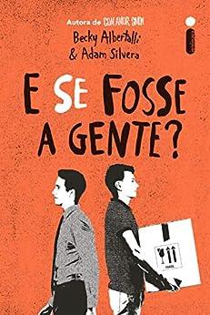 E Se Fosse A Gente? (Portuguese Edition) by [Becky Albertalli, Adam Silvera]