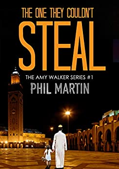 The One They Couldn't Steal (The Little Girl Lost trilogy Book 1) by [Phil Martin]