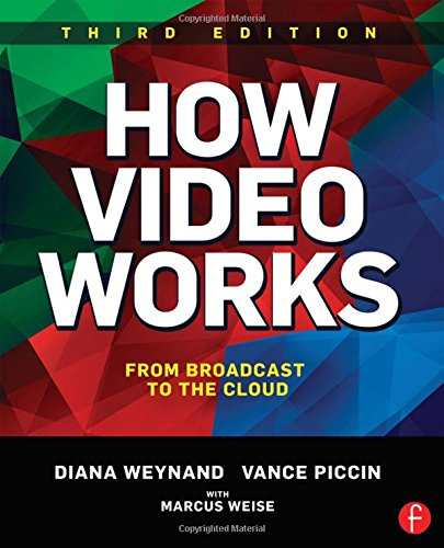 Compare Textbook Prices for How Video Works: From Broadcast to the Cloud 3 Edition ISBN 9781138786011 by Weynand, Diana,Piccin, Vance
