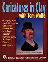 Caricatures in Clay With Tom Wolfe (Schiffer Book for Woodcarvers)