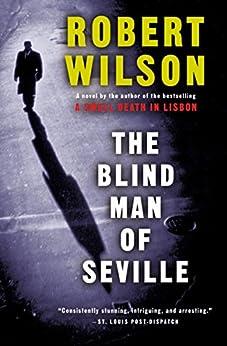 The Blind Man of Seville: A Novel (Javier Falcón Books Book 1) by [Robert Wilson]