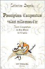 Prescriptions d'acupuncture valant mille onces d'or - Traité d'acupuncture de Sun Simiao du VIIe siècle de Catherine Despeux