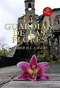 El Guardián de las Flores par Rober H.L.Cagiao