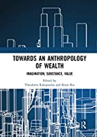 Towards an Anthropology of Wealth