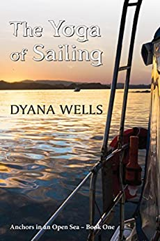The Yoga of Sailing (Anchors in an Open Sea Book 1) by [Dyana Wells]