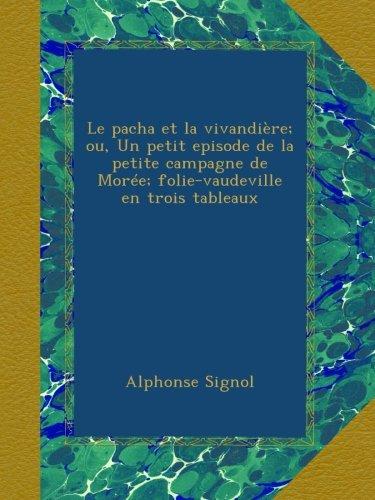 Le pacha et la vivandière; ou, Un petit episode de la petite campagne de Morée; folie-vaudeville en trois tableaux