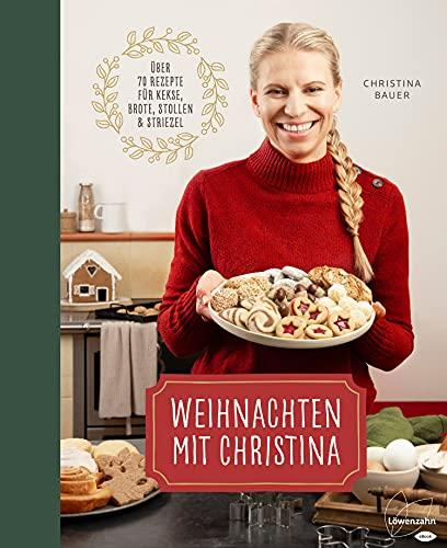 Weihnachten mit Christina: Über 70 Rezepte für Kekse, Brote, Stollen und Striezel