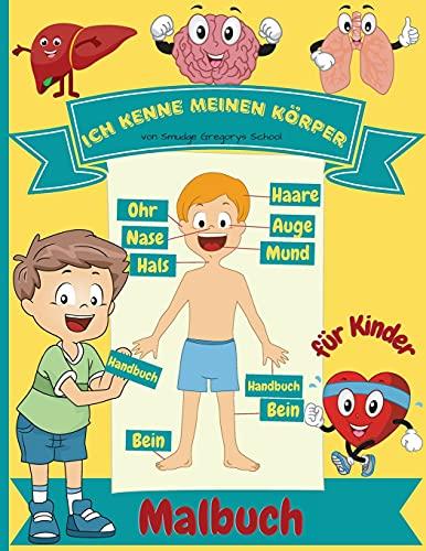 Ich kenne meinen Körper Malbuch für Kinder: Menschliche Anatomie Körperorgane Malbuch für Kinder und Kindergarten Schüler