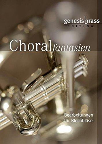 Choralfantasien - Notenausgabe: Bearbeitungen für Blechbläser (GenesisBrass Edition)