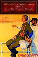 The French Colonial Mind: Violence, Military Encounters, and Colonialism (France Overseas: Studies in Empire and Decolonization)