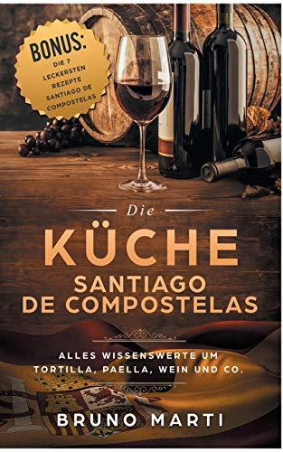 Die Küche Santiago de Compostelas: Alles Wissenswerte um Tortilla, Paella, Wein und Co.