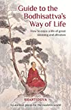 Guide to the Bodhisattva's Way of Life: How to Enjoy a Life of Great Meaning and Altruism - Buddhist Master Shantideva