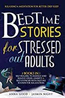 Bedtime Stories for Stressed Out Adults: This Book Include: Relaxing for Better Sleep + Meditation For Adults