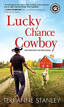 Lucky Chance Cowboy: A Veteran Rancher Woos an Overworked and Jaded Woman into Believing in Love (Big Chance Dog Rescue Book 2) by [Teri Anne Stanley]