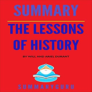 Summary: The Lessons of History By Will and Ariel Durant                   By:                                                                                                                                 SummaryGuru Publishing                               Narrated by:                                                                                                                                 R. Newton                      Length: 1 hr and 19 mins     2 ratings     Overall 3.5
