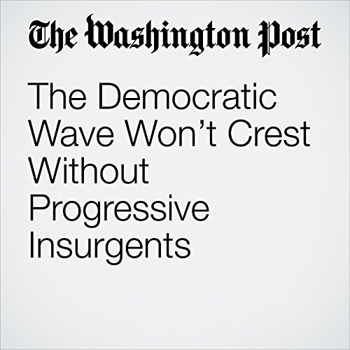 The Democratic Wave Won't Crest Without Progressive Insurgents copertina