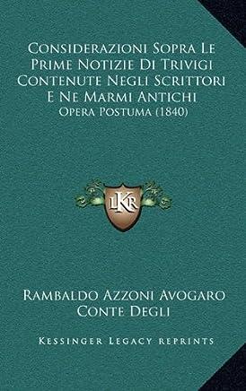 Considerazioni Sopra Le Prime Notizie Di Trivigi Contenute Negli Scrittori E Ne Marmi Antichi: Opera Postuma (1840)