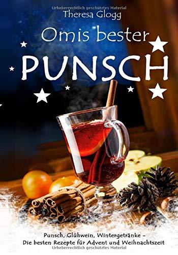Punsch, Glühwein, Wintergetränke - Die besten Rezepte für Advent und Weihnachtszeit. Omis bester Punsch (German Edition)