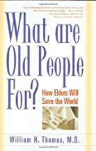 What Are Old People For?: How Elders Will Save the World
