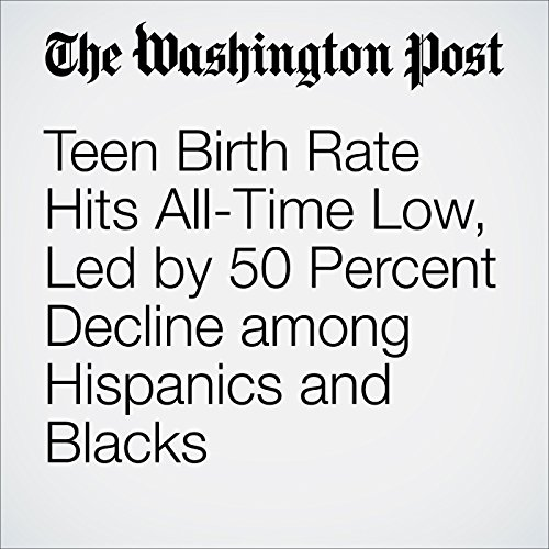 Teen Birth Rate Hits All-Time Low, Led by 50 Percent Decline among Hispanics and Blacks audiobook cover art