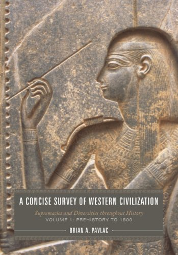 A Concise Survey of Western Civilization: Supremacies and Diversities throughout History, Vol. 1: Prehistory to 1500 (Vo