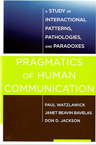 Compare Textbook Prices for Pragmatics of Human Communication: A Study of Interactional Patterns, Pathologies and Paradoxes Reprint Edition ISBN 9780393710595 by Watzlawick, Paul,Bavelas, Janet Beavin,Jackson, Don D.