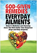 God-Given Remedies for Everyday Ailments