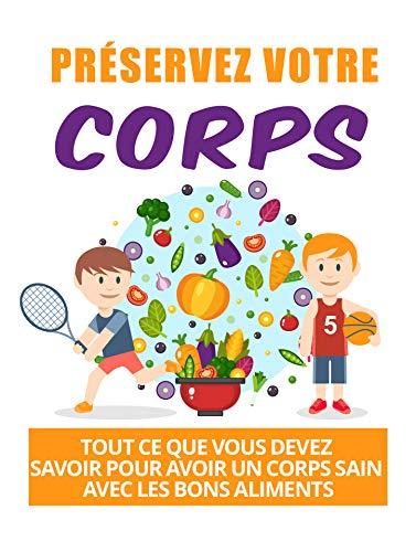 préservez votre corps: tout ce que vous devez savoir pour avoir un corps sain avec les bons aliments (French Edition)