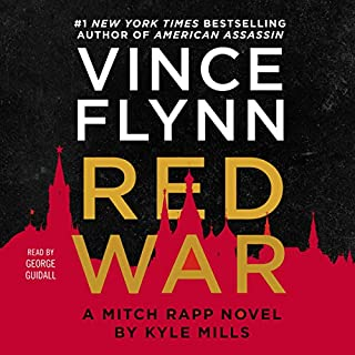 Red War     A Mitch Rapp Novel, Book 17              Written by:                                                                                                                                 Vince Flynn,                                                                                        Kyle Mills                               Narrated by:                                                                                                                                 George Guidall                      Length: 9 hrs and 33 mins     57 ratings     Overall 4.3