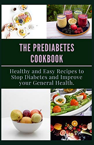 THE PREDIABETES COOKBOOK: Healthy and Easy Recipes to Stop Diabetes and Improve your General Health.