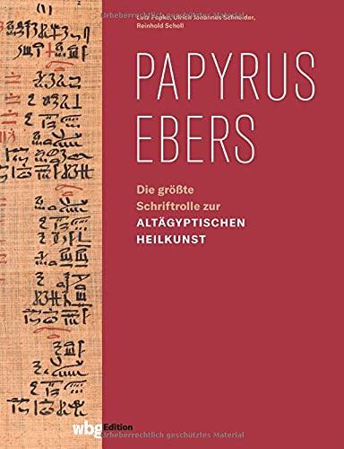 Papyrus Ebers: Die größte Schriftrolle zur altägyptischen Heilkunst