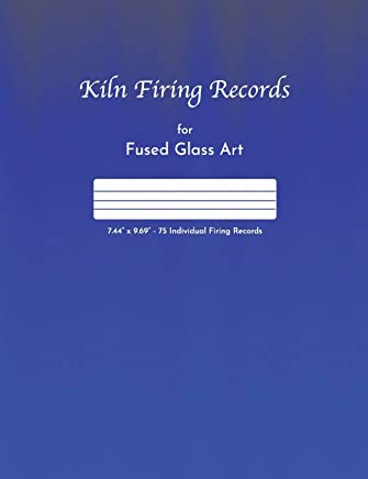 Kiln Firing Records for Fused Glass Art: 7.44 x 9.69  -  150 pages - 75 Individual Firing Records