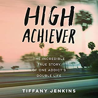 High Achiever     The Incredible True Story of One Addict's Double Life              By:                                                                                                                                 Tiffany Jenkins                               Narrated by:                                                                                                                                 Tiffany Jenkins                      Length: 8 hrs and 53 mins     5 ratings     Overall 4.8