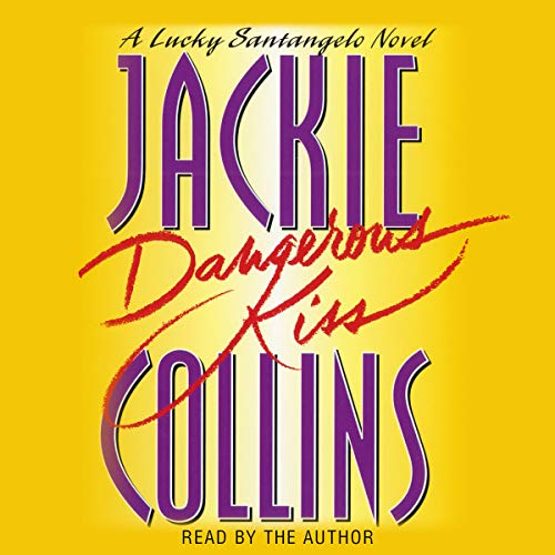 Dangerous Kiss     A Lucky Santangelo Novel              By:                                                                                                                                 Jackie Collins                               Narrated by:                                                                                                                                 Jackie Collins                      Length: 5 hrs and 32 mins     10 ratings     Overall 4.4
