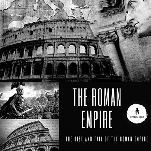 The Roman Empire     The Rise and Fall of the Roman Empire              By:                                                                                                                                 History Hour                               Narrated by:                                                                                                                                 David Margittai                      Length: 1 hr and 53 mins     Not rated yet     Overall 0.0