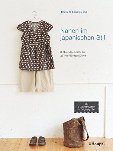 Nähen im japanischen Stil: 8 Grundschnitte für 25 Kleidungsstücke